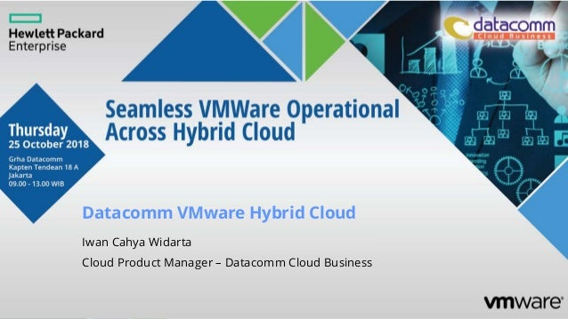 Datacomm VMware Hybrid Cloud Iwan Cahya Widarta Cloud Product Manager – Datacomm Cloud Business