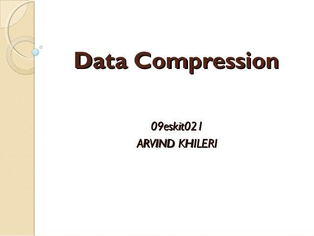 Data CompressionData Compression 09eskit02109eskit021 ARVIND KHILERIARVIND KHILERI
