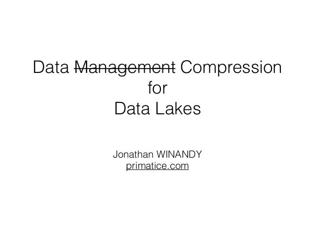 Data Management Compression  for  Data Lakes  Jonathan WINANDY  primatice.com