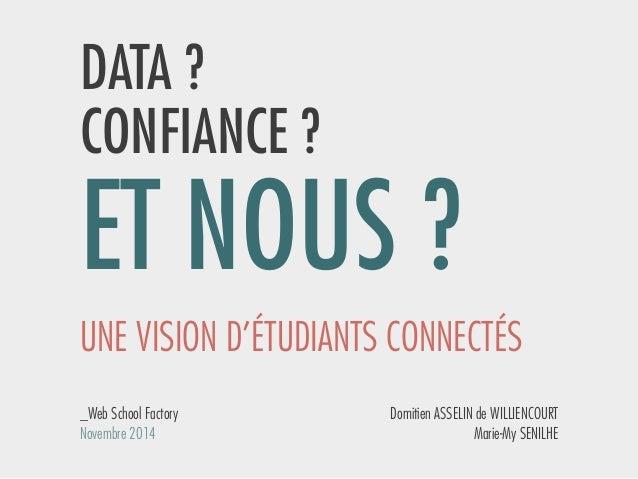 DATA ?  CONFIANCE ?  ET NOUS ?  UNE VISION D'ÉTUDIANTS CONNECTÉS  Domitien ASSELIN de WILLIENCOURT  Marie-My SENILHE  _Web...
