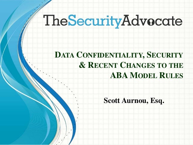 Data Confidentiality Security And Recent Changes To The Aba Model Ru