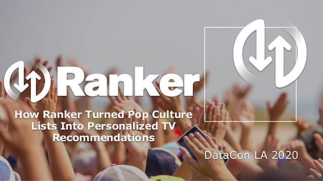 How Ranker Turned Pop Culture Lists Into Personalized TV Recommendations DataCon LA 2020