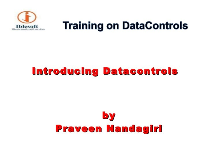 <ul><li>Introducing Datacontrols </li></ul><ul><li>by Praveen Nandagiri </li></ul>