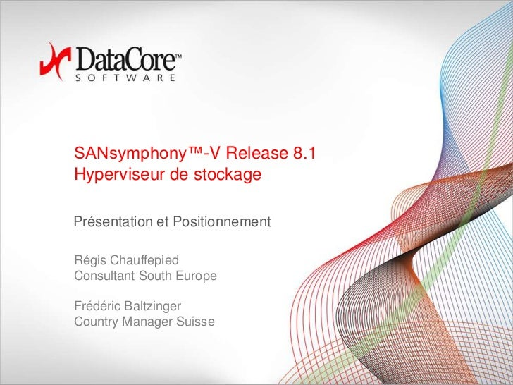 SANsymphony™-V Release 8.1Hyperviseur de stockagePrésentation et PositionnementRégis ChauffepiedConsultant South EuropeFré...