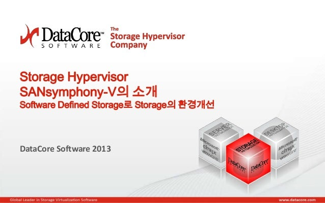 Copyright © 2013 DataCore Software Corp. – All Rights Reserved. Storage Hypervisor SANsymphony-V의 소개 Software Defined Stor...