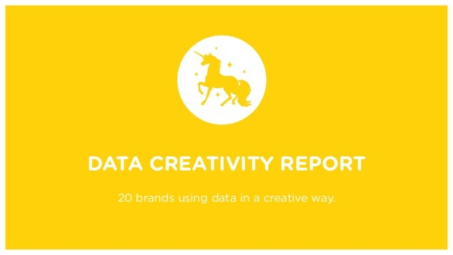 DATA CREATIVITY REPORT 20 brands using data in a creative way.