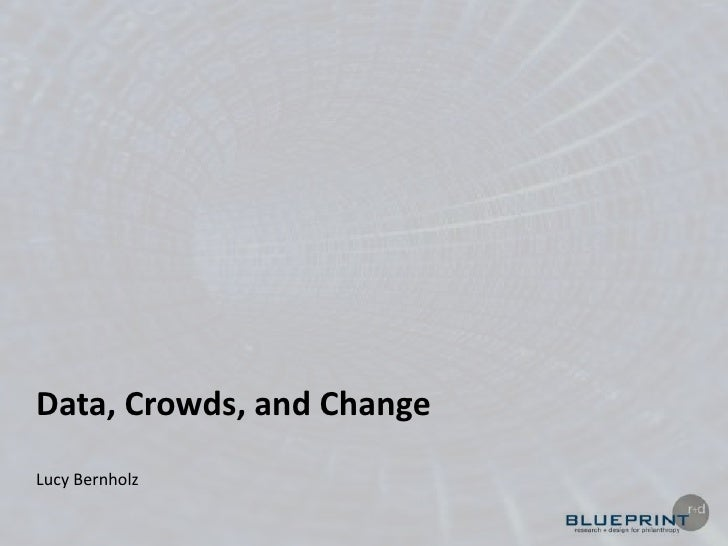Data, Crowds, and Change<br />Lucy Bernholz<br />