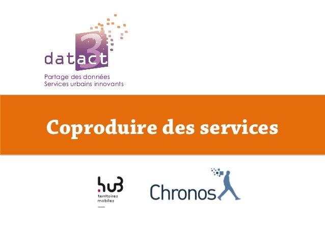Partage des données Services urbains innovants  Pour coproduire des services Coproduire des services