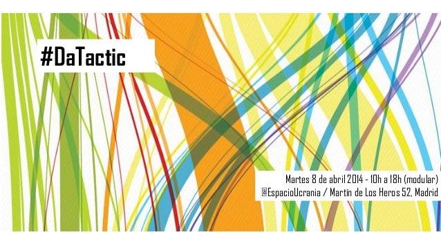 Martes 8 de abril 2014 - 10h a 18h (modular) @EspacioUcrania / Martín de Los Heros 52, Madrid #DaTactic