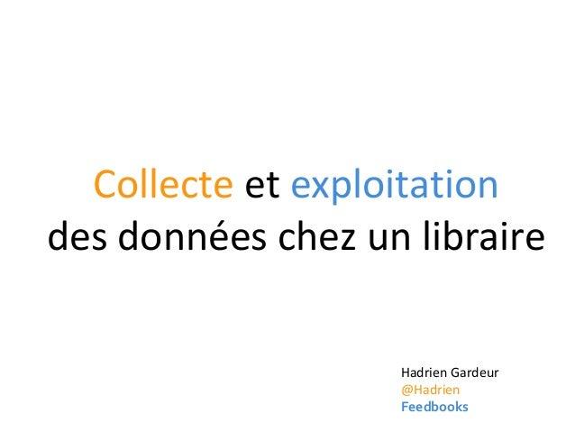 Collecte et exploitationdes données chez un libraire                   Hadrien Gardeur                   @Hadrien         ...