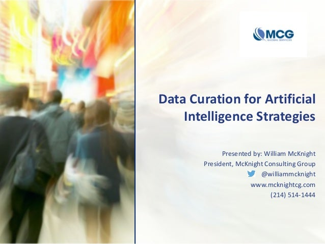 Data Curation for Artificial Intelligence Strategies Presented by: William McKnight President, McKnight Consulting Group @...