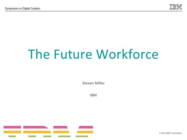 Symposium on Digital Curation                       The Future Workforce                                    Steven Miller ...
