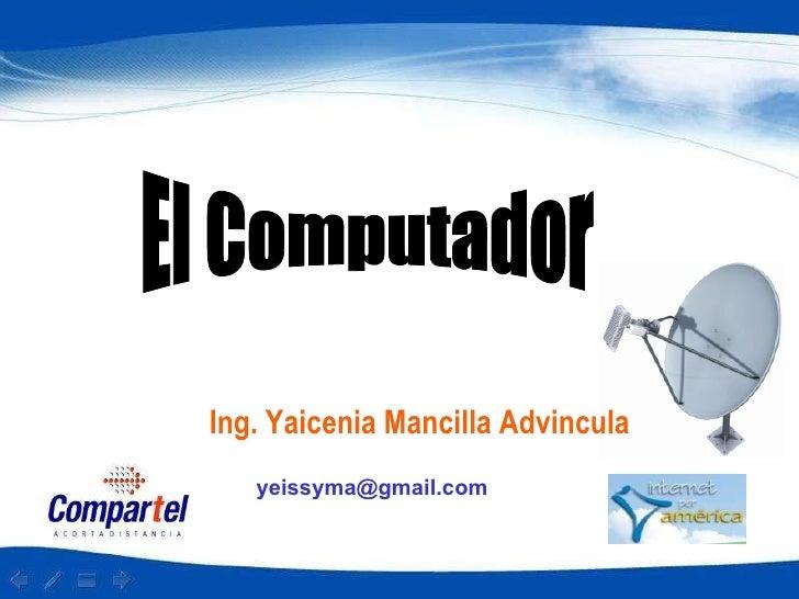 El Computador  Ing. Yaicenia Mancilla Advincula [email_address]