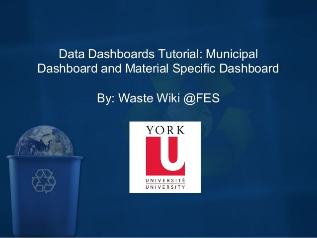 Data Dashboards Tutorial: Municipal Dashboard and Material Specific Dashboard By: Waste Wiki @FES