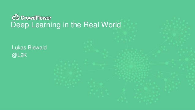 Deep Learning in the Real World Lukas Biewald @L2K