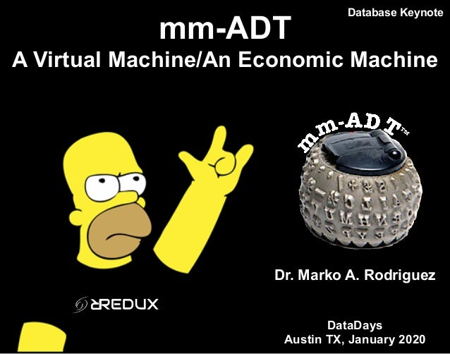 mm-ADT A Virtual Machine/An Economic Machine Dr. Marko A. Rodriguez DataDays Austin TX, January 2020 Database Keynote