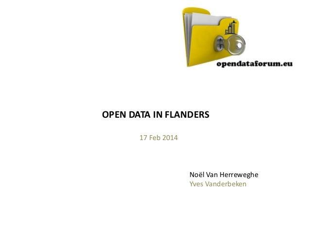 OPEN DATA IN FLANDERS 17 Feb 2014  Noël Van Herreweghe Yves Vanderbeken