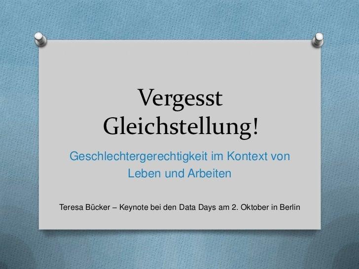 Vergesst           Gleichstellung!  Geschlechtergerechtigkeit im Kontext von            Leben und ArbeitenTeresa Bücker – ...