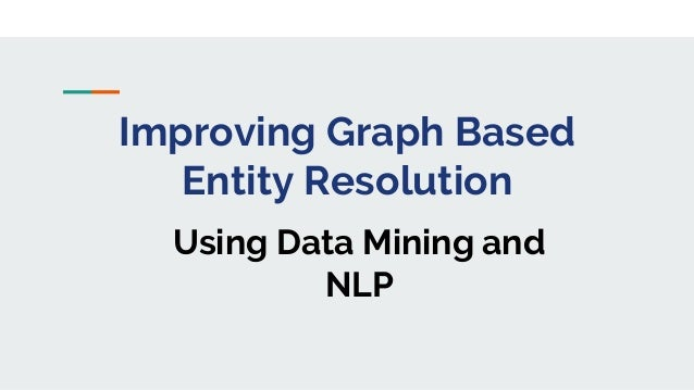 Improving Graph Based Entity Resolution Using Data Mining and NLP