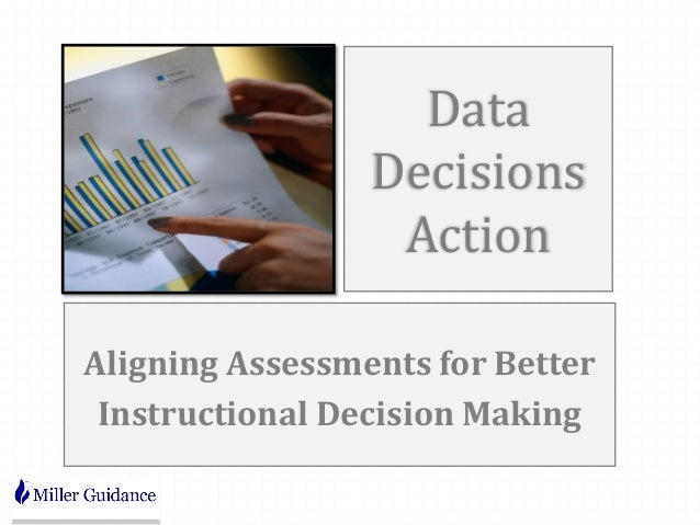 DataDecisionsActionAligning Assessments for BetterInstructional Decision Making