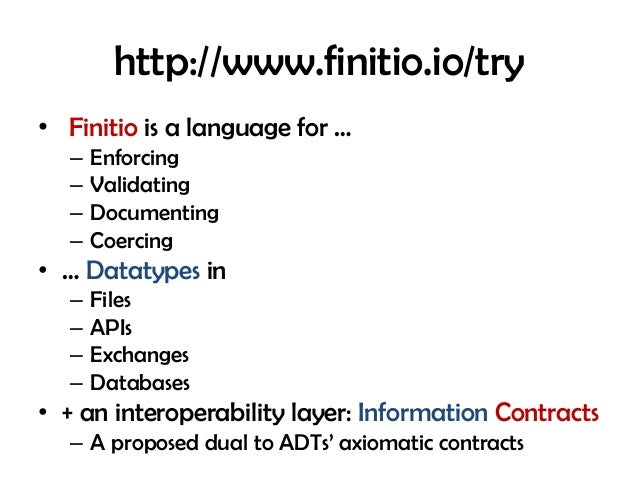 http://www.finitio.io/try • Finitio is a language for … – Enforcing – Validating – Documenting – Coercing • … Datatypes in...