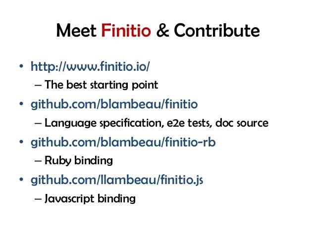 Meet Finitio & Contribute • http://www.finitio.io/ – The best starting point • github.com/blambeau/finitio – Language spec...