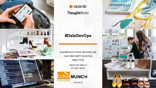 #DataDevOps A MANIFESTO FOR A DEVOPS-LIKE CULTURE SHIFT IN DATA & ANALYTICS SEBASTIAN HEROLD DR. ARIF WIDER 2018-06-26 MUN...
