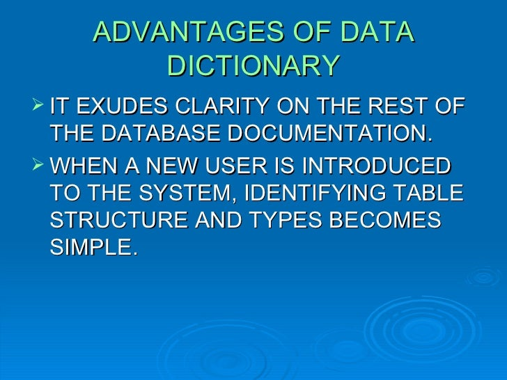 ADVANTAGES OF DATA DICTIONARY <ul><li>IT EXUDES CLARITY ON THE REST OF THE DATABASE DOCUMENTATION. </li></ul><ul><li>WHEN ...
