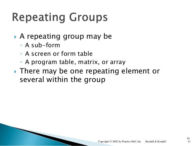  A repeating group may be ◦ A sub-form ◦ A screen or form table ◦ A program table, matrix, or array  There may be one re...