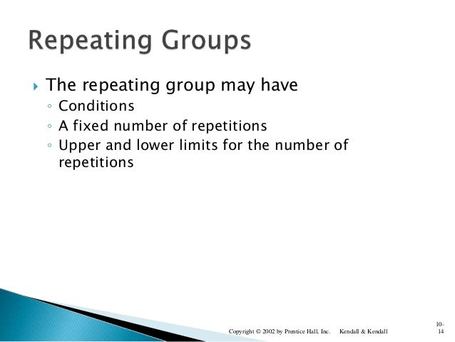  The repeating group may have ◦ Conditions ◦ A fixed number of repetitions ◦ Upper and lower limits for the number of rep...