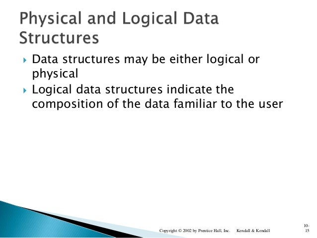  Data structures may be either logical or physical  Logical data structures indicate the composition of the data familia...