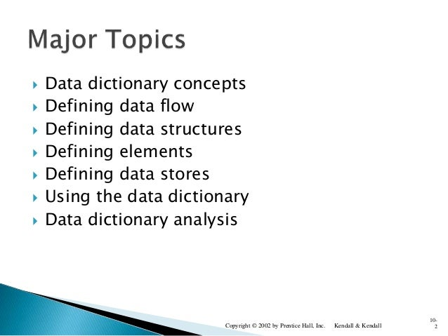  Data dictionary concepts  Defining data flow  Defining data structures  Defining elements  Defining data stores  Us...