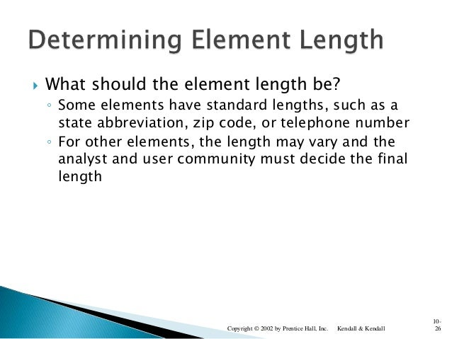  What should the element length be? ◦ Some elements have standard lengths, such as a state abbreviation, zip code, or tel...