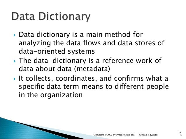  Data dictionary is a main method for analyzing the data flows and data stores of data-oriented systems  The data dictio...