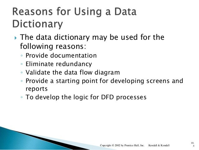  The data dictionary may be used for the following reasons: ◦ Provide documentation ◦ Eliminate redundancy ◦ Validate the...