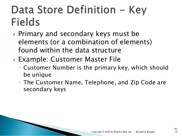  Primary and secondary keys must be elements (or a combination of elements) found within the data structure  Example: Cu...
