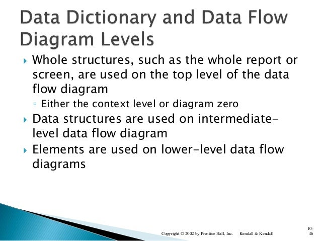  Whole structures, such as the whole report or screen, are used on the top level of the data flow diagram ◦ Either the co...