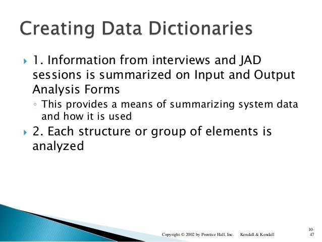  1. Information from interviews and JAD sessions is summarized on Input and Output Analysis Forms ◦ This provides a means...