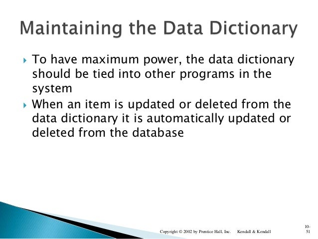  To have maximum power, the data dictionary should be tied into other programs in the system  When an item is updated or...