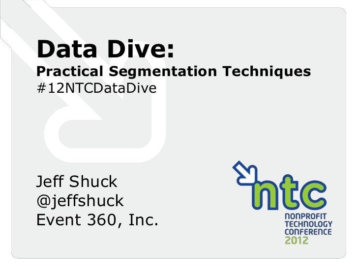 Data Dive:Practical Segmentation Techniques#12NTCDataDiveJeff Shuck@jeffshuckEvent 360, Inc.
