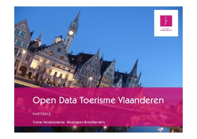 Open Data Toerisme Vlaanderen 04/07/2013 Tomas Vanderplaetse @suntapes @visitflanders