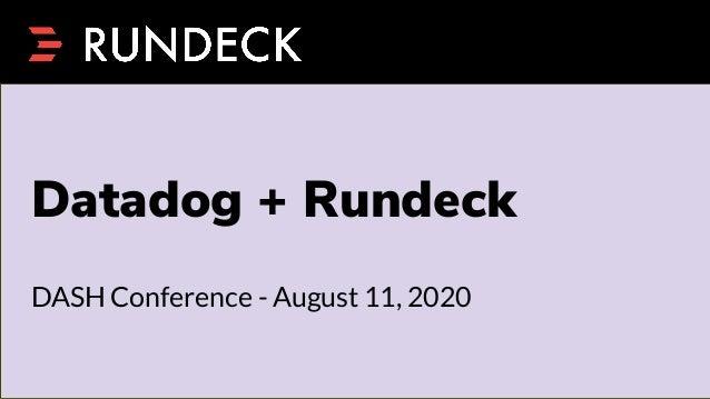 Datadog + Rundeck DASH Conference - August 11, 2020