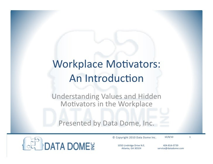 Workplace Motivators:  An Introduction Understanding Values and Hidden Motivators in the Workplace Presented by Data Dome,...