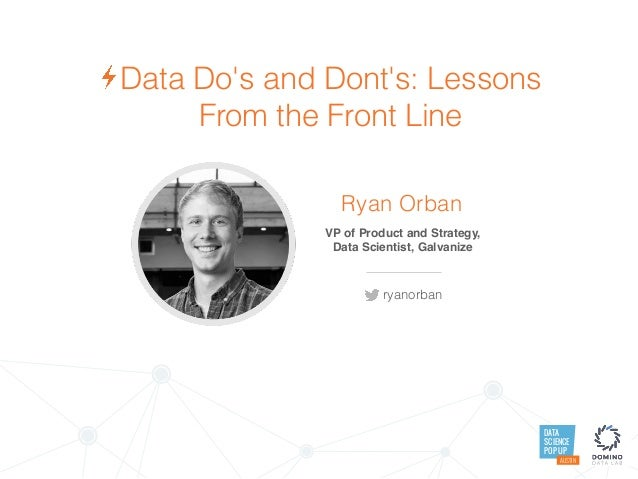 DATA SCIENCE POP UP AUSTIN Data Do's and Dont's: Lessons From the Front Line Ryan Orban VP of Product and Strategy, 