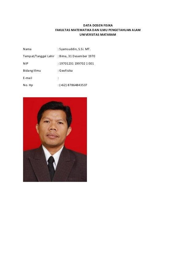 DATA DOSEN FISIKA FAKULTAS MATEMATIKA DAN ILMU PENGETAHUAN ALAM UNIVERSITAS MATARAM Nama : Syamsuddin, S.Si. MT. Tempat/Ta...