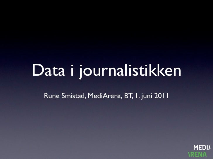 Data i journalistikken Rune Smistad, MediArena, BT, 1. juni 2011