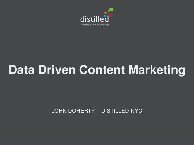 Data Driven Content Marketing       JOHN DOHERTY – DISTILLED NYC