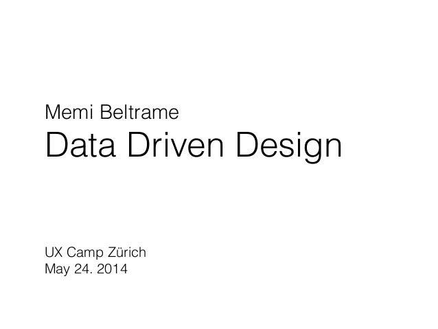 Memi Beltrame Data Driven Design UX Camp Zürich May 24. 2014