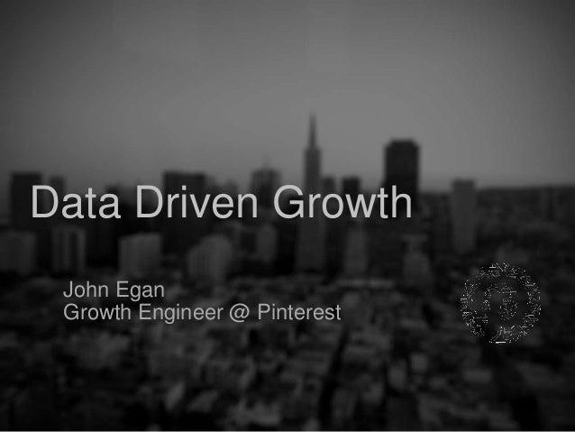 John Egan Growth Engineer @ Pinterest Data Driven Growth