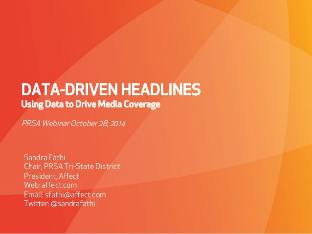 DATA-DRIVEN HEADLINES  Using Data to Drive Media Coverage  PRSA Webinar October 28, 2014  Sandra Fathi  Chair, PRSA Tri-St...